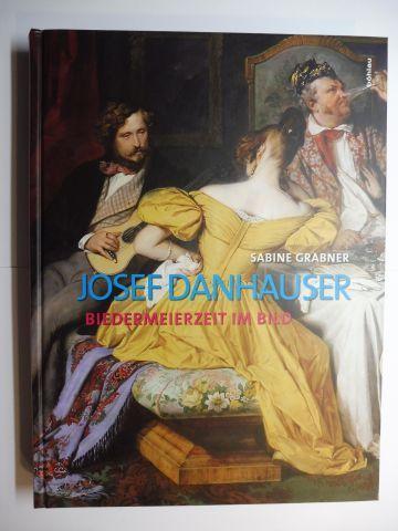 Grabner, Sabine und Agnes Husslein-Arco (Hrsg.): JOSEF DANHAUSER (Bildererzählung) - BIEDERMEIERZEIT IM BILD. Monographie und Werkverzeichnis.