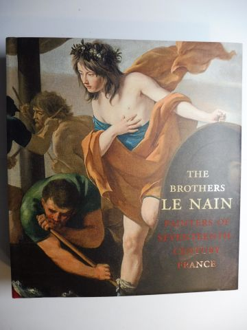 Dickerson III, C.D. and Esther Bell: THE BROTHERS LE NAIN * - PAINTERS OF SEVENTEENTH-CENTURY FRANCE. (Exhibition Kimbell Art Museum, Fort Worth, Texas / Fine Arts Museum of San Francisco - Musee de Lens, France 2016 2017). With contributions.