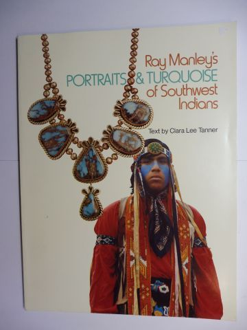 Lee Tanner (Text by), Clara, Naurice Koonce (Photography by) Alan Manley a. o.: Ray Manley`s PORTRAITS and TURQUOISE of Southwest Indians.