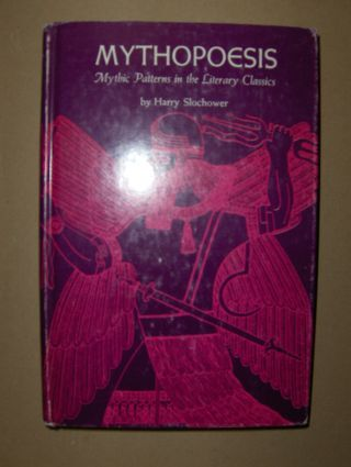 Slochower, Harry: MYTHOPOESIS. Mythic Patterns in the Literary Classics.