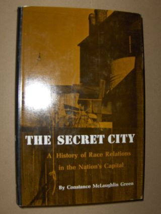 McLaughlin Green, Constance: THE SECRET CITY. A History of Race Relations in the Nation`s Capital.