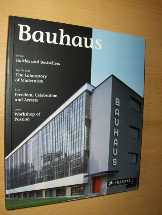 Friedewald, Boris: Bauhaus. Fame-Battles and Bestsellers / The School-The Labory of Modernism / Life-Freedom, Celebration, and Arrests / Love-Workshop of Passion.