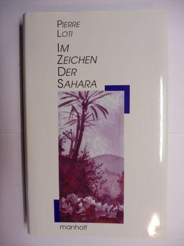 Loti, Pierre und Susanne u. Michael Farin (Hrsg. + Nachwort): IM ZEICHEN DER SAHARA.