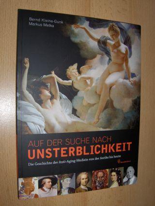 Kleine-Gunk, Bernd und Markus Metka: AUF DER SUCHE NACH UNSTERBLICHKEIT. Die Geschichte der Anti-Aging-Medizin von der Antike bis heute.
