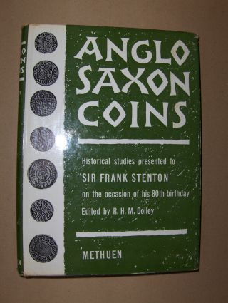 Dolley (Edited), R. H. M.: ANGLO-SAXON COINS. Studies presented to Sir Frank (F.M.) Stenton on the occasion of His 80Th Birthday.