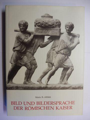 R.-Alföldi, Maria: BILD UND BILDERSPRACHE DER RÖMISCHEN KAISER - Beispiele und Analysen *.
