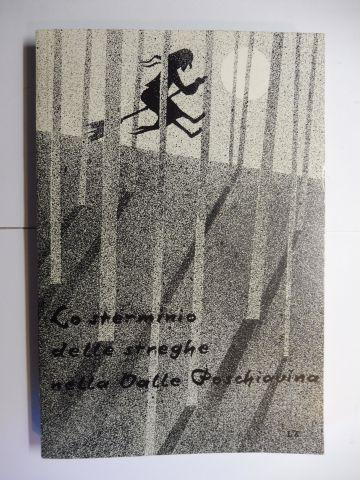 Olgiati, Gaudenzio und Lorenzo Zala (Cover-Gestaltung): LO STERMINIO DELLE STREGHE NELLA VALLE POSCHIAVINA (Die Vernichtung der Hexen in Poschiavina-Tal *). NOTIZIE RACCOLTE NEGLI ANNI 1880-1890 DA - Gaudenzio Olgiati (Losanna 1832-1892).