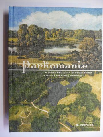 Lulinska (Beitrag), Agnieszka: Parkomanie - Die Gartenlandschaften des Fürsten Pückler in Muskau, Babelsberg und Branitz *. Mit Beiträge.