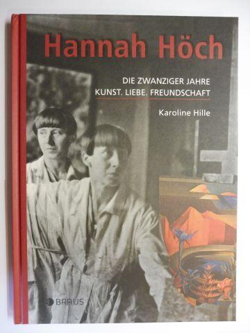 Hille, Karoline: Hannah Höch - DIE ZWANZIGER JAHRE - KUNST. LIEBE. FREUNDSCHAFT.