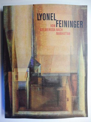 Luckhardt, Ulrich, Martin Faass Roland März (Hrsg.) u. a.: LYONEL FEININGER - VON GELMERODA NACH MANHATTAN - RETROSPEKTIVE DER GEMÄLDE *. Mit (zahlr.) Beiträgen.