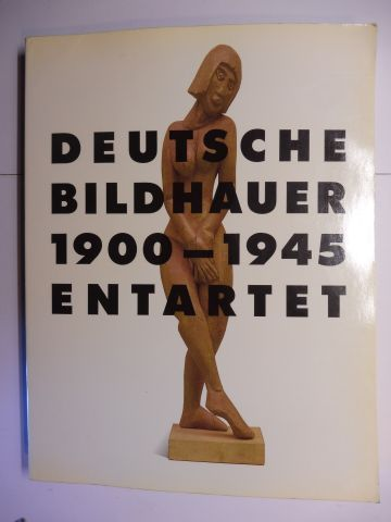 Tümpel, Christian: DEUTSCHE BILDHAUER 1900-1945 ENTARTET *. Mit Beiträge oder Mitarbeit.