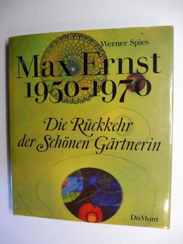 Spies , Werner: Die Rückkehr der Schönen Gärtnerin - Max Ernst 1950-1970.