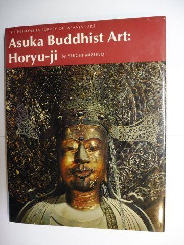 Mizuno, Seiichi: Asuka Buddhist Art: Horyu-ji *.
