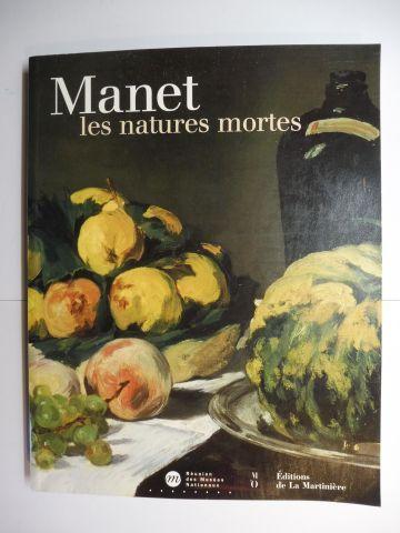 Blin, Didier, Anne Freling Celine Peyre u. a.: EDOUARD MANET 1832-1883 - Manet les natures mortes *.