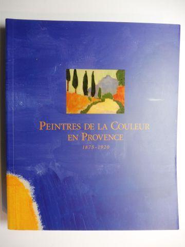 de Margerie, Anne, Gilles Fage Dominique Royer u. a.: PEINTRES DE LA COULEUR EN PROVENCE 1875-1920 *.