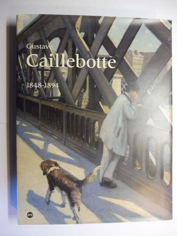 Armand, Juliette, Marie-France Cocheteux Yves Kneuse / Eleonore Hucliez u. a.: Gustave Caillebotte 1848-1894 *.