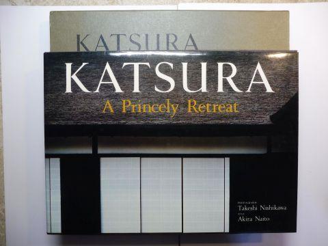 Naito (Text), Akira and Takeshi Nishikawa: KATSURA - A Princely Retreat *.