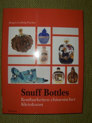 Fischer, Jürgen Ludwig: SNUFF BOTTLES *. SCHNUPFTABAKFLÄSCHEN: KOSTBARKEITEN CHINESISCHER KLEINKUNST.