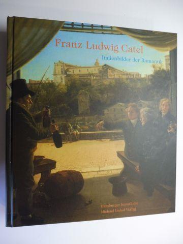 Stolzenburg, Andreas und Hubertus Gaßner (Hrsg.): Franz Ludwig Catel - Italienbilder der Romantik *. (Mit Beiträge).