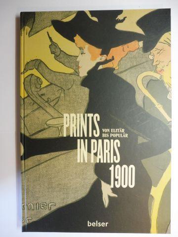 de Carvalho, Fleur Roos Rosa, Bernard Steyaert Phillip Dennis Cate (Vorwort) u. a.: PRINTS IN PARIS / PLAKATKUNST IN PARIS 1900. VON ELITÄR BIS POPULÄR *.