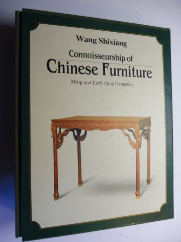 Shixiang, Wang and Yuan Quanyu (Illustr.): Connoisseur (Connoisseurship) of Chinese Furniture. Ming and Early Qing Dynasties. Volume I: Text / Volume II: Plates.