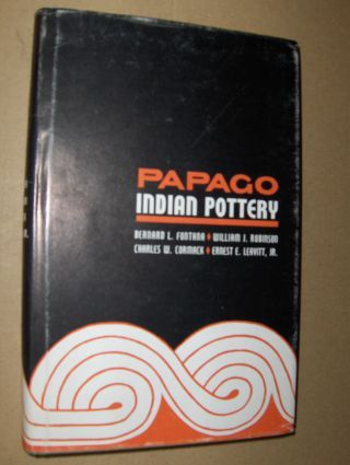 Fontana, Bernard, William J. Robinson and Charles W. Cormack *: PAPAGO INDIAN POTTERY.