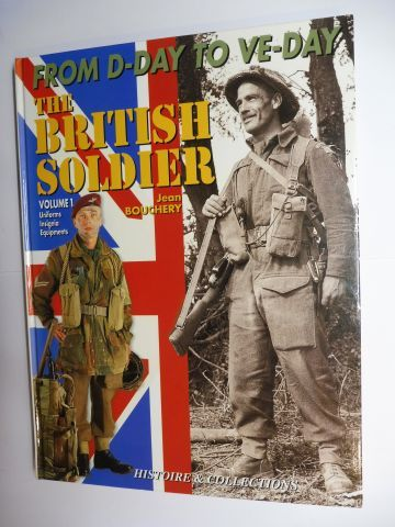Bouchery, Jean and Jean-Marie Mongin (Layout/Drawings): FROM D-DAY TO VE-DAY. THE BRITISH SOLDIER. VOLUME 1 - Uniforms Insignia Equipments *