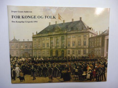 Gram-Andersen, Jesper und Kay Sören Nielsen: FOR KONGE OG FOLK - Den Kongelige Livgarde 1994 *.