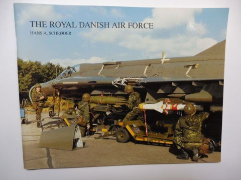 Schröder, Hans A. und Kay Sören Nielsen: THE ROYAL DANISH AIR FORCE *.