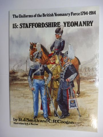 Smith, R.J., C.R. Coogan and R.J. Marrion (Illustrations by): 15: STAFFORDSHIRE YEOMANRY *.