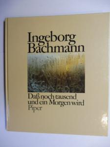 Bachmann, Ingeborg, Christine Koschel (Auswahl/Einführung) und Inge von von Weidenbaum: Daß noch tausend und ein Morgen wird. Mit 12 Farbfotos von Erika Hausdörffer und Alfred Darda.
