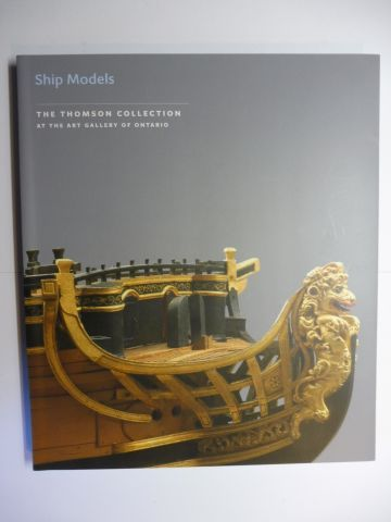 Stephens, Simon: Ship Models - THE THOMSON COLLECTION AT THE ART GALLERY OF ONTARIO.