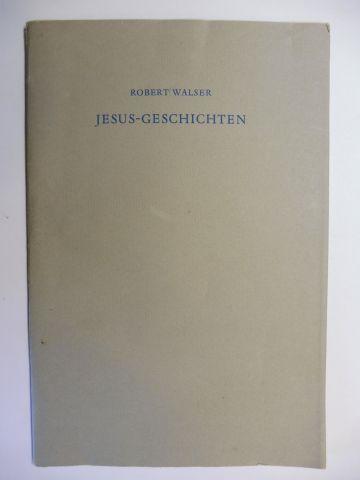 """Walser, Robert und Carl Georg Heise: JESUS-GESCHICHTEN. Aus: """"OLYMPIA, Prosa aus der Berner Zeit (I)"""", Gesamtwerk Band VIII, Verlag Helmut Kossodo, Genf und Hamburg."""