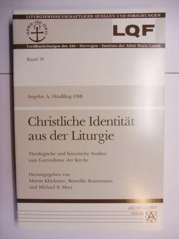 Häußling OSB, Angelus A. und Klöckener / Kranemann / Merz (Hrsg.): Christliche Identität aus der Liturgie - Theologische und historische Studien zum Gottesdienst der Kirche *.