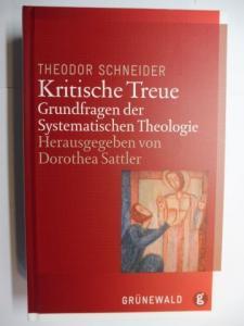 Sattler (Hrsg.), Dorothea und Theodor Schneider: THEODOR SCHNEIDER - Kritische Treue - Grundfragen der Systematischen Theologie.