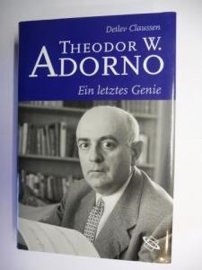 Claussen, Detlev und Theodor W. Adorno: THEODOR W. ADORNO - Ein letztes Genie.