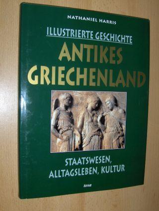 Harris, Nathaniel: ILLUSTRIERTE GESCHICHTE - ANTIKES GRIECHENLAND - STAATSWESEN, ALLTAGSLEBEN, KULTUR.