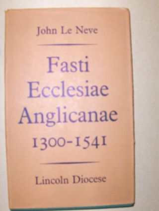 King (Compiled), H. P. F.: JOHN LE NEVE Fasti Ecclesiae Anglicanae 1300 -1541. Lincoln Diocese.