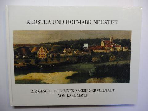 Mayer, Karl: KLOSTER UND HOFMARK NEUSTIFT * - DIE GESCHICHTE EINER FREISINGER VORSTADT.