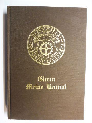 Sedlmair, Maria: Glonn Meine Heimat *. Geschichte und Geschichten über Glonns Häuser in Vergangenheit und Gegenwart.