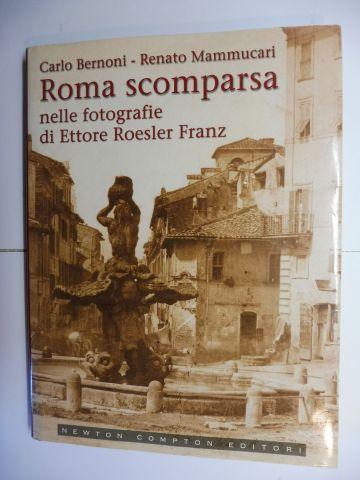 Bernoni, Carlo und Renato Mammucari: Roma scomparsa nelle fotografie di Ettore Roesler Franz *.