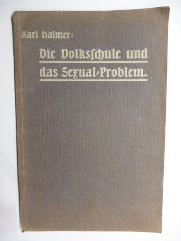 Haimer, Karl: Die Volksschule und das Sexualproblem (Sexual-Problem) *. Ein Beitrag zur Sexualpädagogik und Sexualethik nach Quellen bearbeitet.