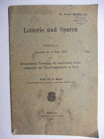 Mayet, Prof. Dr. P.: Lotterie und Sparen *. VORTRAG gehalten am 2. März 1904 in der Internationalen Vereinigung für vergleichende Rechtswissenschaft und Volkswirtschaftslehre zu Berlin.