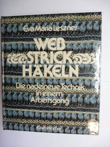 Leszner, Eva Maria: WEB STRICK HÄKELN (Webstrickhäkeln) - Die nadelneue Technik in einem Arbeitsgang *.