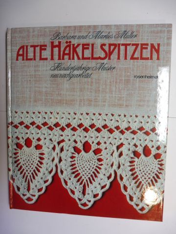 Müller, Barbara und Marlies: ALTE HÄKELSPITZEN - Hundertjährige Muster neu nachgearbeitet *.