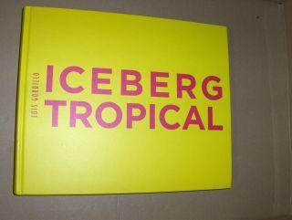 Schreier, Christoph, Miguel Fernandez-Cid Luis Gordillo u. a.: LUIS GORDILLO . ICEBERG TROPICAL *. Antologica (Arbeiten) 1959-2007.