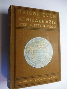 Jacobs, Dr. Aletta H.: REISBRIEVEN UIT AFRIKA EN AZIE (Aziee) BENEVENS EENIGE BRIEVEN UIT ZWEDEN EN NOORWEGEN.
