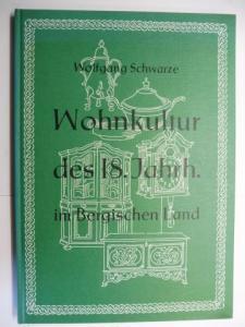 Schwarze, Wolfgang: WOHNKULTUR DES 18. JAHRHUNDERTS (Jahrh.) IM BERGISCHEN LAND.