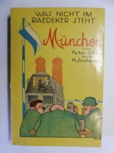 Scher, Peter und H. Hermann Sinsheimer: WAS NICHT IM BAEDEKER STEHT * Das Buch von MÜNCHEN. Mit Originalzeichnungen von Arnold / Engl / Frischmann / Gulbransson / Neu / Rothballer / Schondorf / Unold.