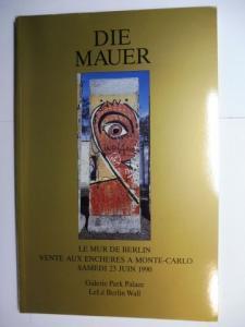 Escaut-Marquet (Maitre Huissier), Marie-Therese, Stephen N. Cristea Galerie Parc Palace / LEBE BERLIN WALL u. a.: DIE MAUER - LE MUR DE BERLIN - THE BERLIN WALL. VENTE AUX ENCHERES A MONTE-CARLO SAMEDI 23 JUIN 1990 *. Francais / English / Deutsch.